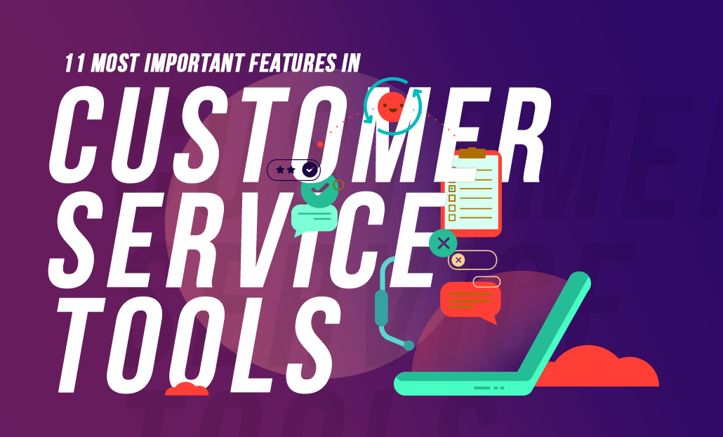 11 Most Important Features in Customer Service Tools