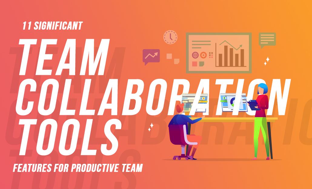 11 Significant Team Collaboration Tools Features for Productive Team