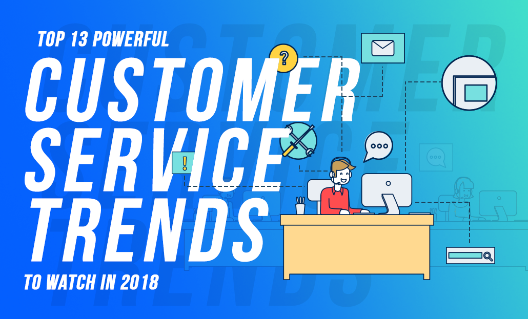 Top 13 Powerful Customer Service Trends to Watch in 2018