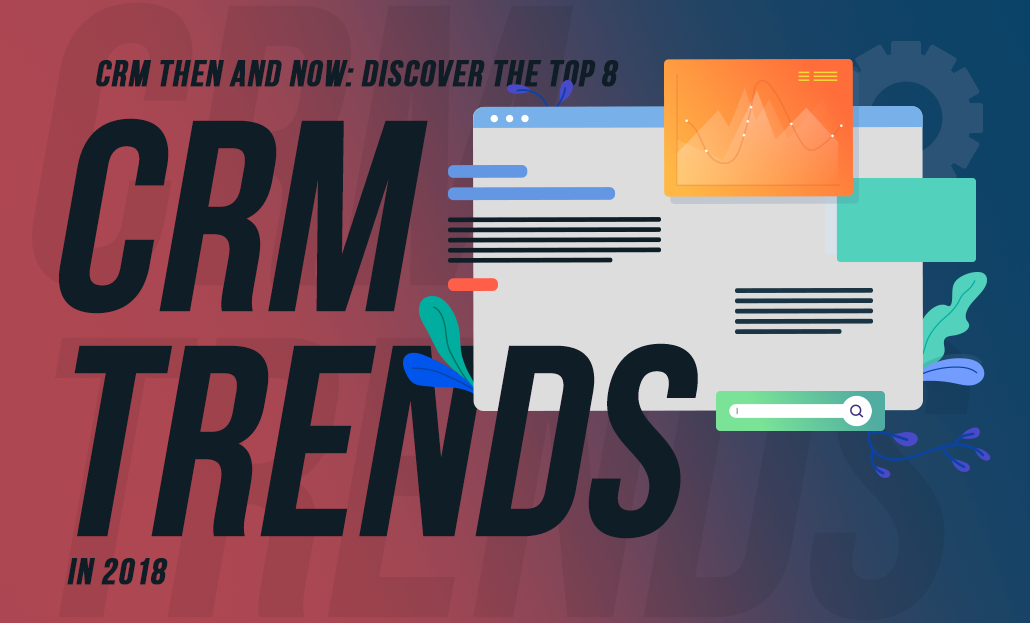 CRM Then and Now: Discover the top 8 CRM trends in 2018
