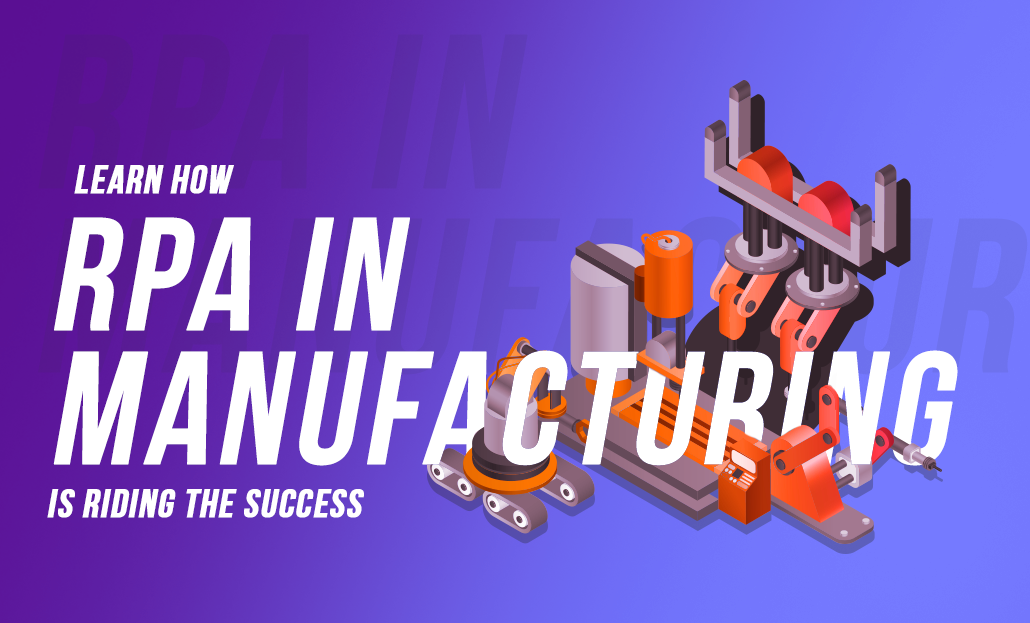 Learn How RPA in Manufacturing is Riding the Success