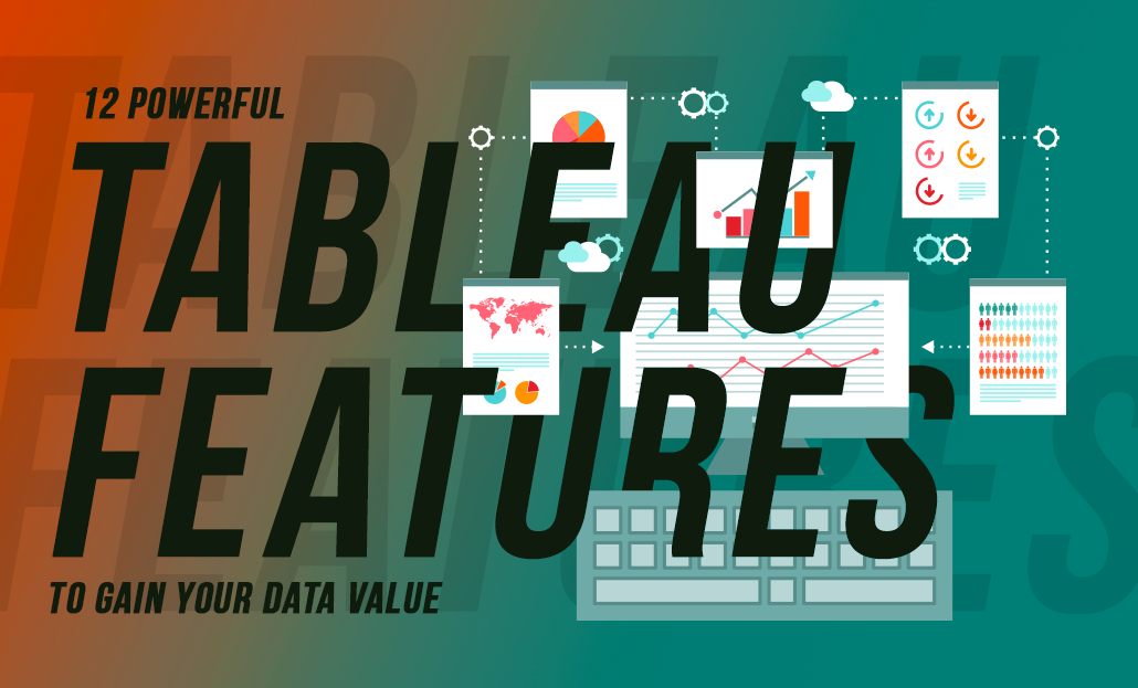 12 Powerful Tableau Features to Gain Your Data Value