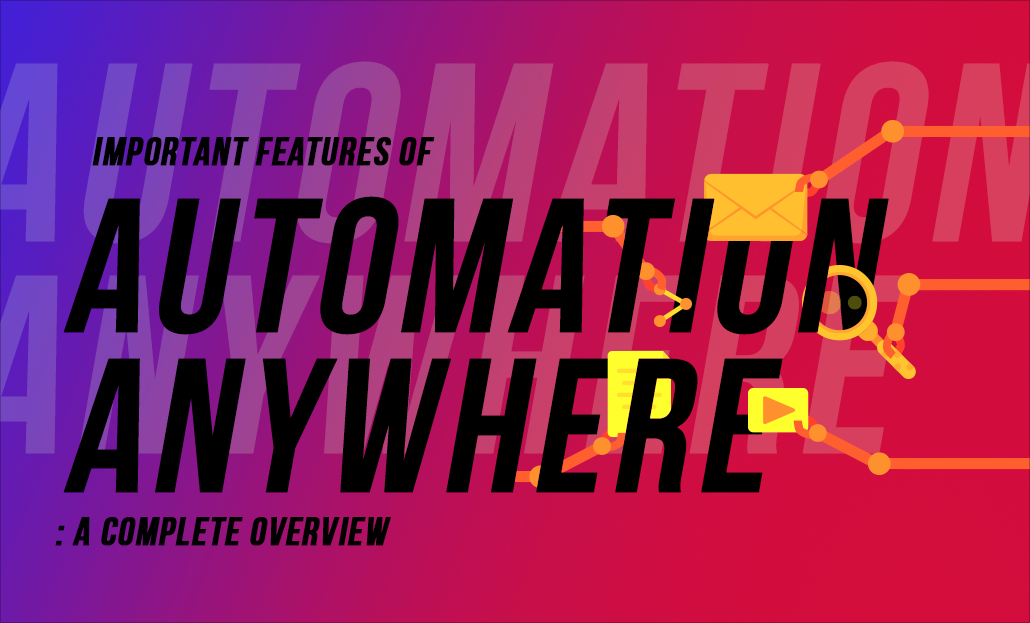 Important Features of Automation Anywhere: A Complete Overview