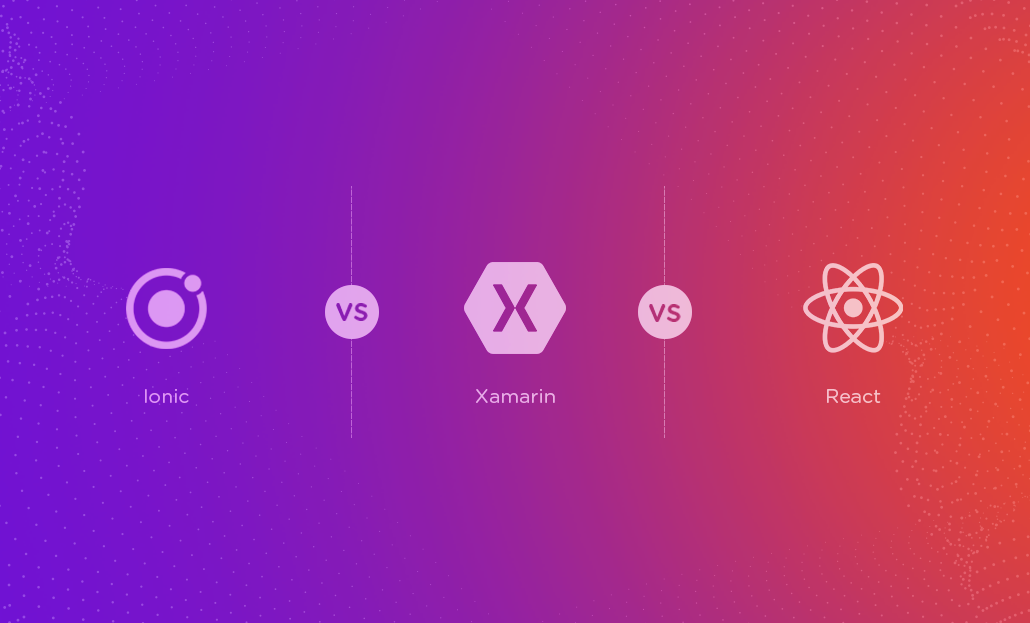 Battle Of The Frameworks: Ionic vs. Xamarin vs. React