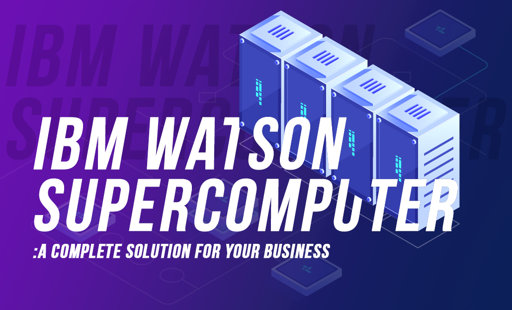 IBM Watson Supercomputer: A Complete Solution for your Business