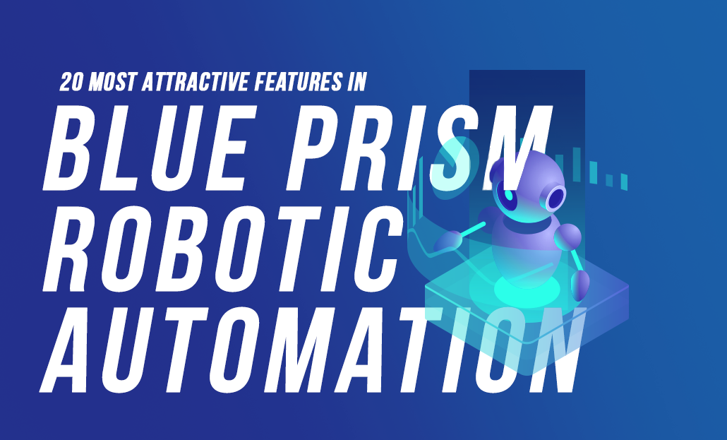 20 Most-Attractive Features in Blue Prism Robotic Automation