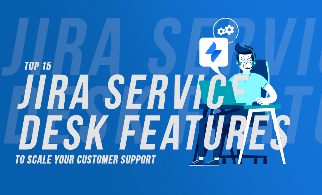 Top 15 Jira Service Desk Features to Scale your Customer Support