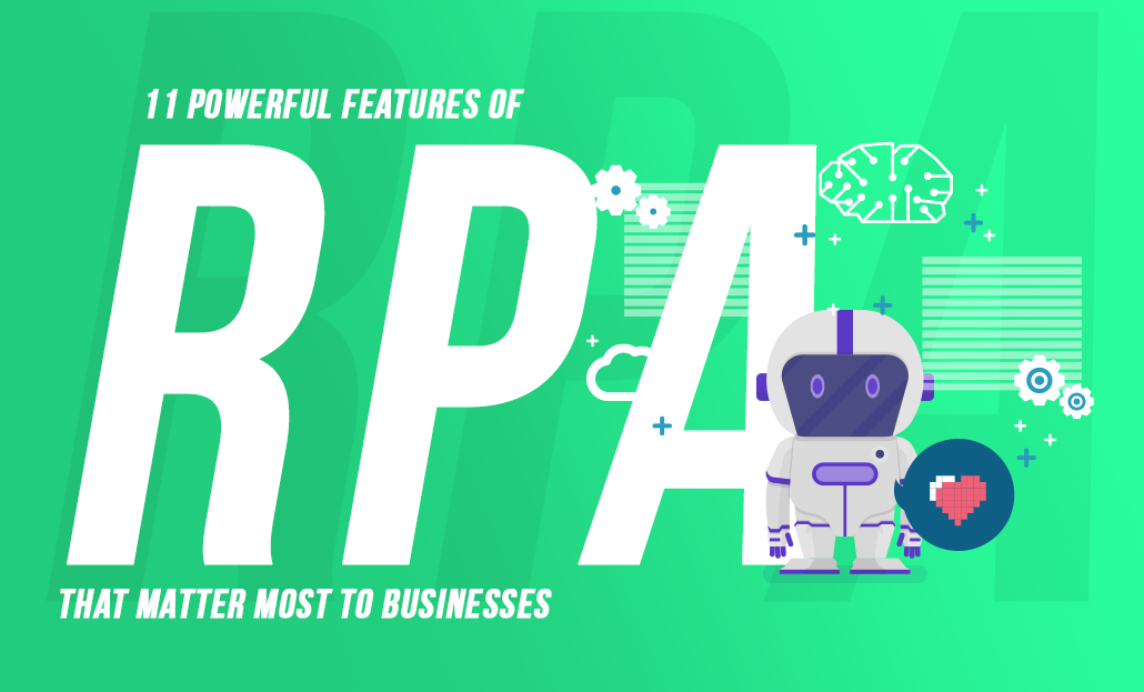 11 Powerful Features of RPA That Matter Most to Businesses