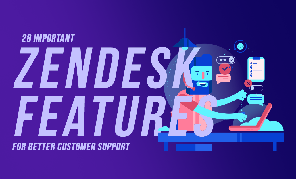 28 Important Zendesk features for Better Customer Support