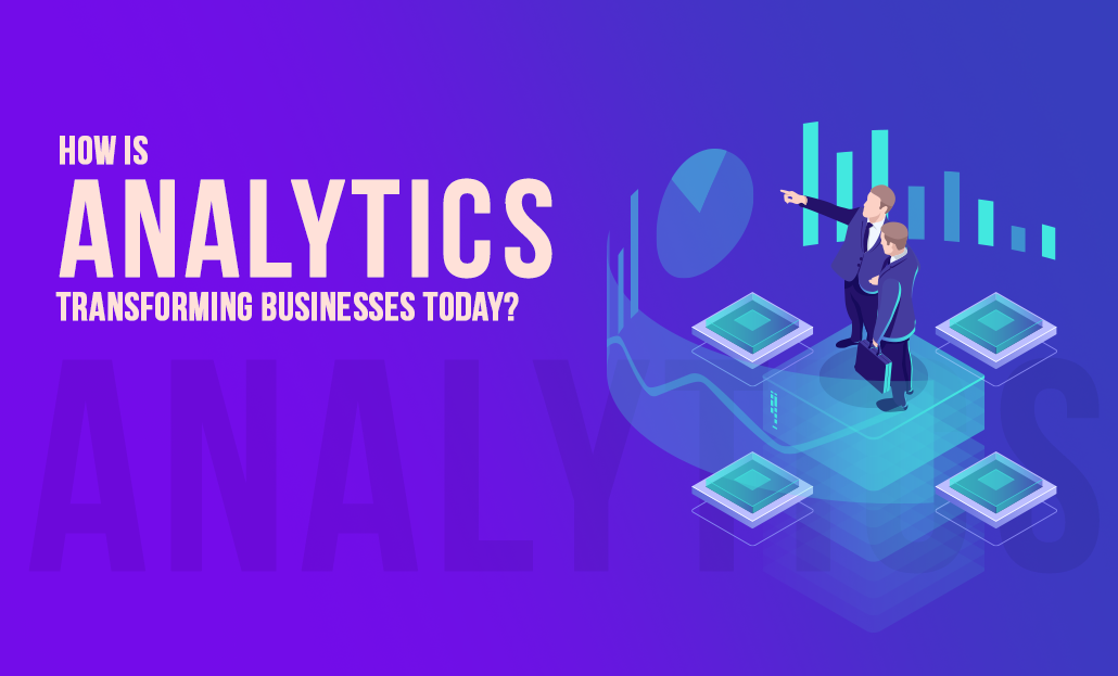 How is Analytics Transforming Businesses Today?