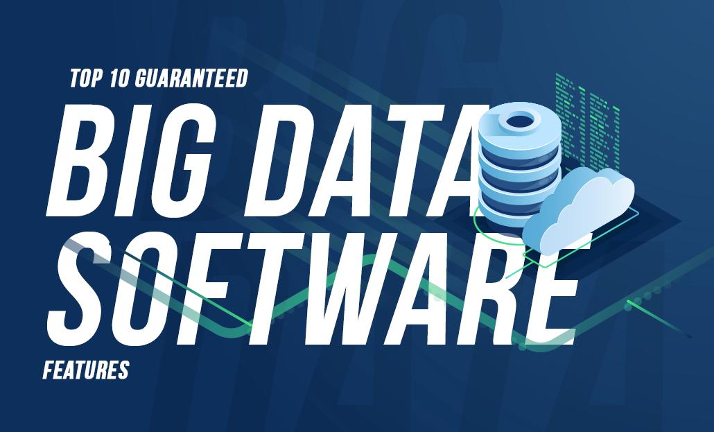 Top 10 Guaranteed Big Data Software Features