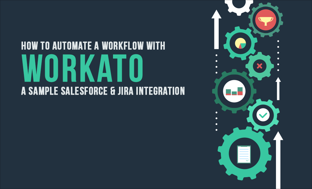How To Automate A Workflow With Workato? - A Sample Salesforce & Jira Integration