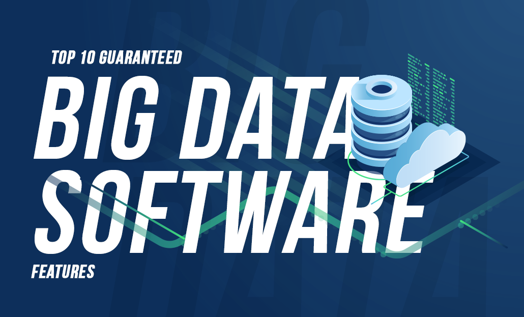 Top 10 Guaranteed Big Data Software Features