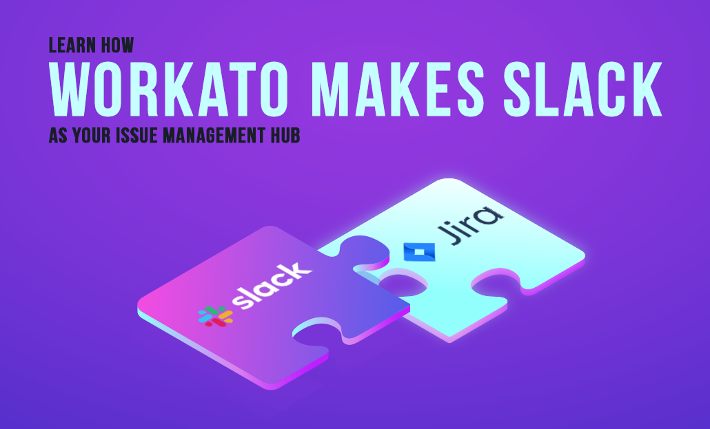 Learn How Workato Makes Slack as Your Issue Management Hub
