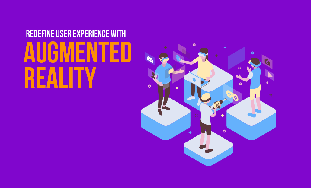 Redefine User Experience With Augmented Reality