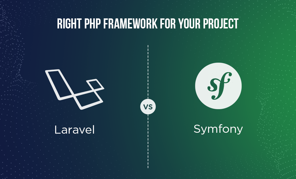 Right PHP Framework For Your Project - Laravel vs Symfony