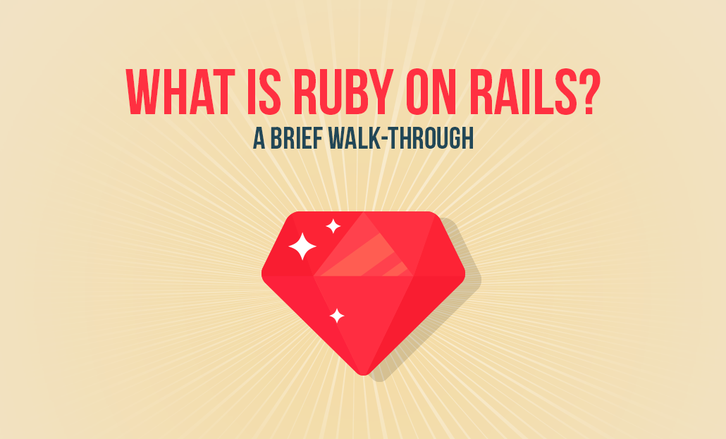 What is Ruby on Rails? – A brief Walk-through