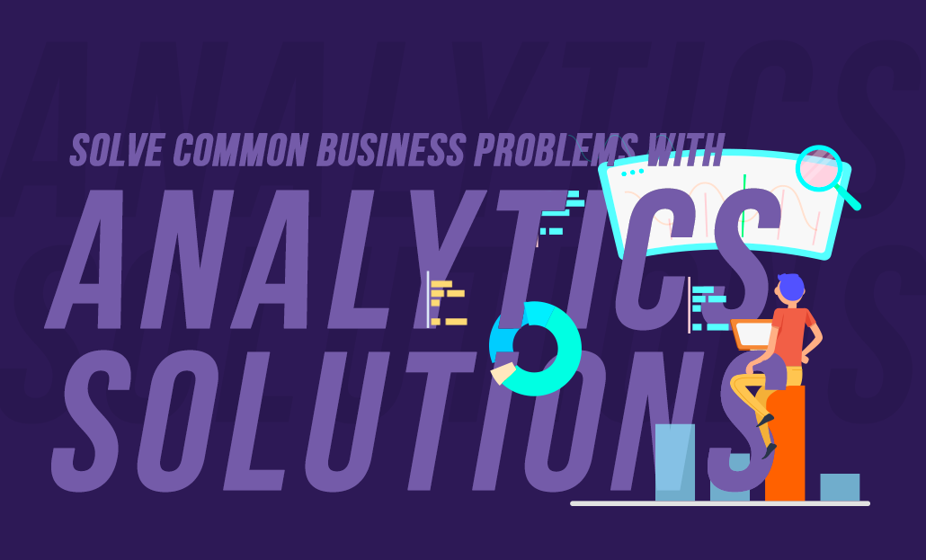 Solve Common Business Problem with Analytics Solutions
