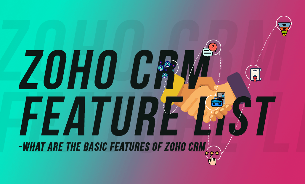 Zoho CRM Feature List-What are the basic features of Zoho CRM