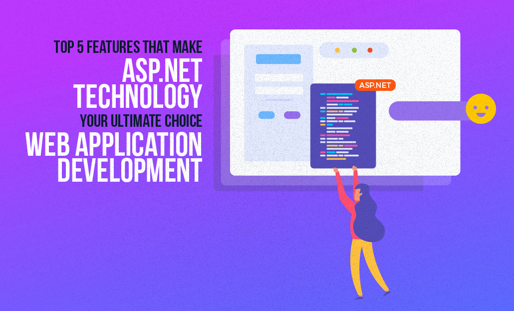 Top 5 Features That Make ASP.NET Technology Your Ultimate Choice for Web Application Development
