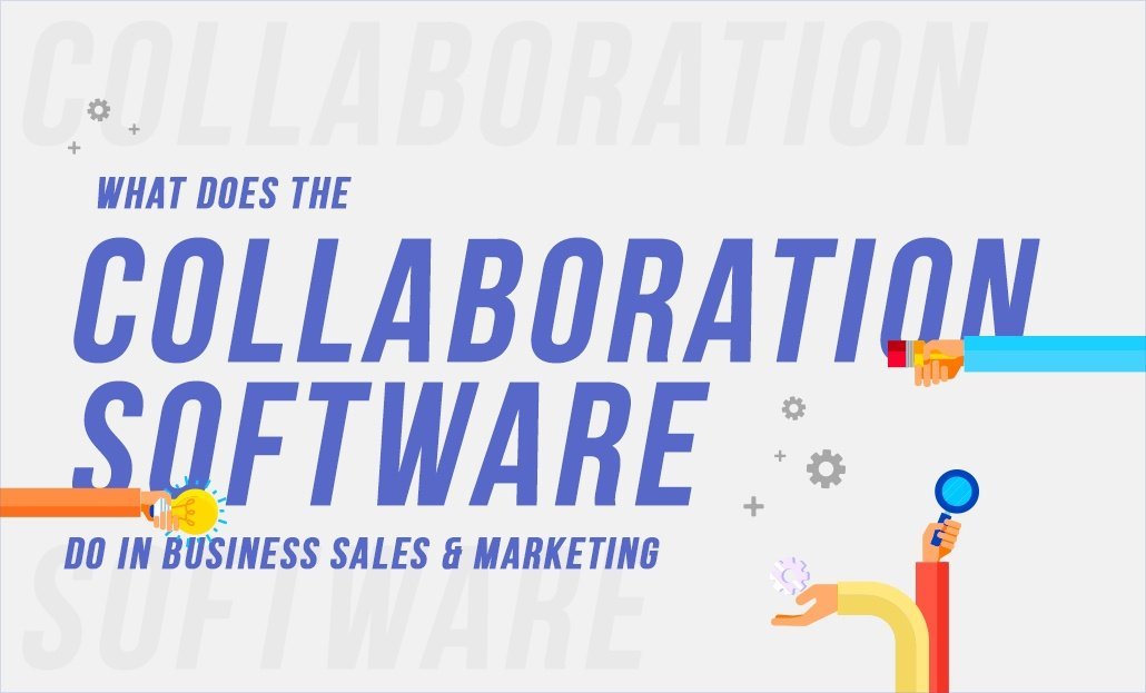 What Does The Collaboration Software Do In Business Sales And Marketing?