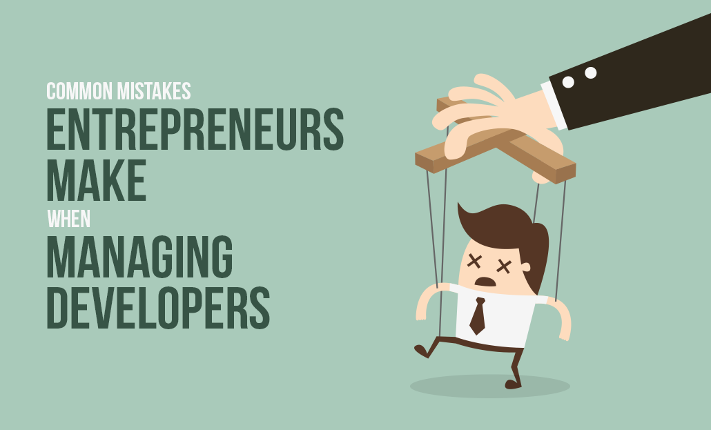 Common Mistakes Entrepreneurs Make When Managing Developers