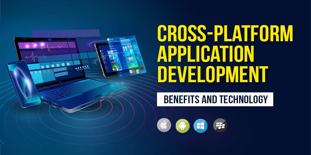 Cross Platform Application Development: Benefits and Technology
