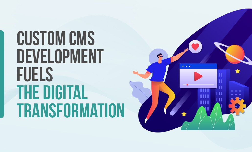 Custom CMS Development Fuels the Digital Transformation
