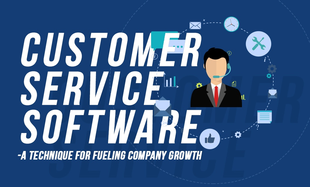 Customer Service Software – A Technique for Fueling Company Growth