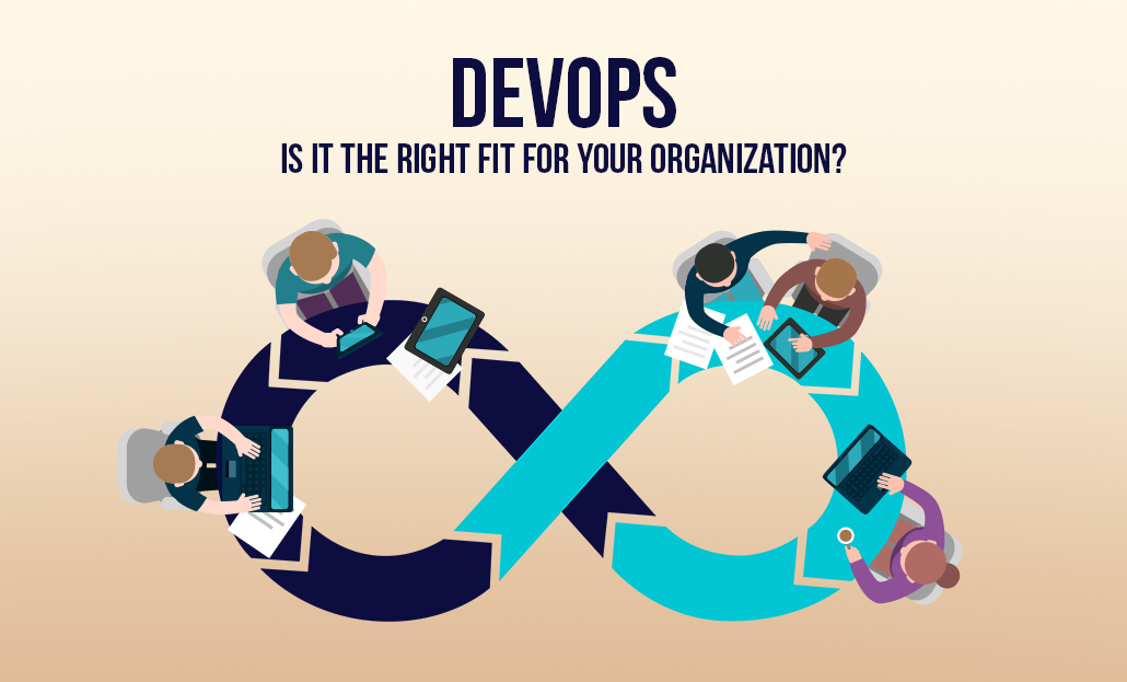 DevOps - Is It The Right Fit For Your Organization?
