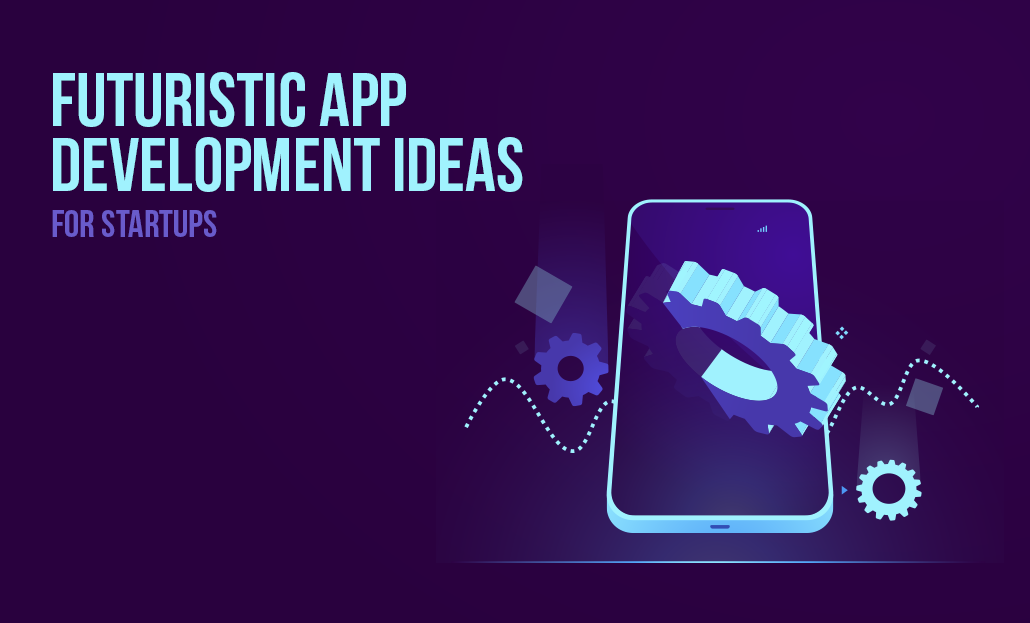 Futuristic App Development Ideas For Startups