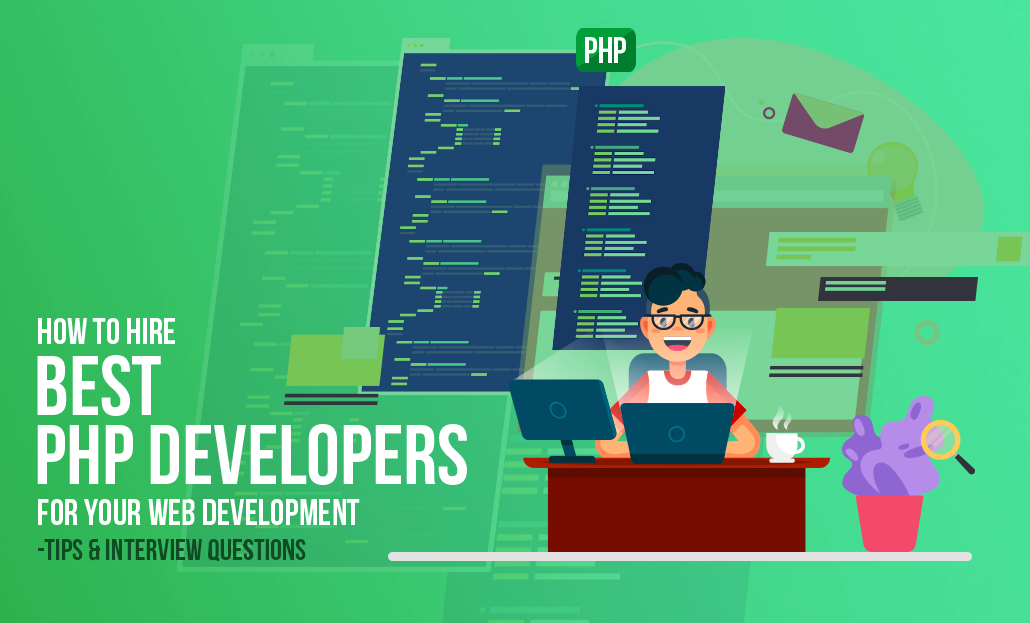 How to Hire Best PHP Developers for your Web Development – Tips and Interview Questions