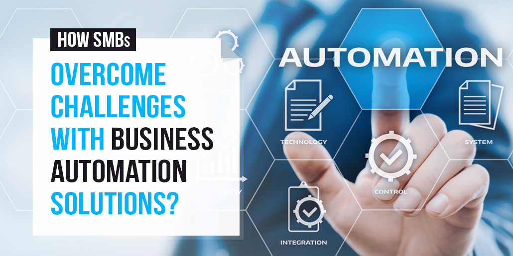 How SMBs Overcome Challenges with Business Automation Solutions?