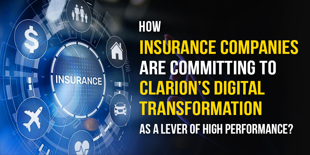How Insurance Companies Are Committing To Clarion's Digital Transformation As A Lever Of High Performance?