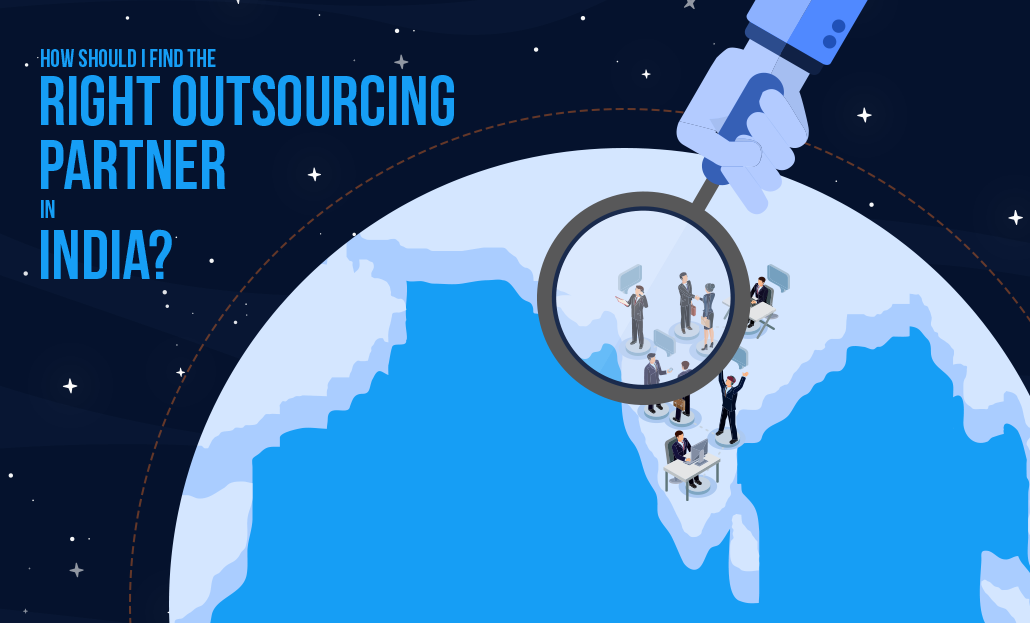 How Should I Find The Right Outsourcing Partner In India?