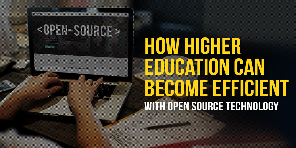 How Higher Education can become efficient with Open Source Technology?