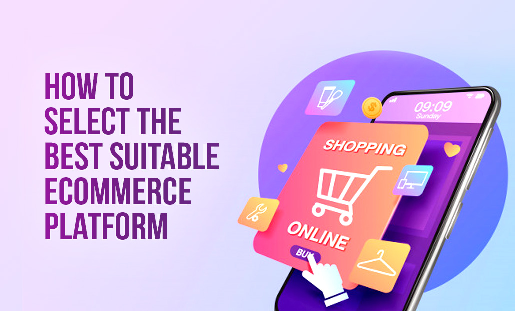 How To Select The Best Suitable Ecommerce Platform