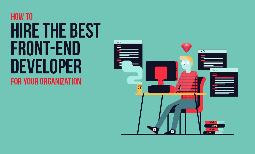How to Hire the Best Front-End Developers for your Organization
