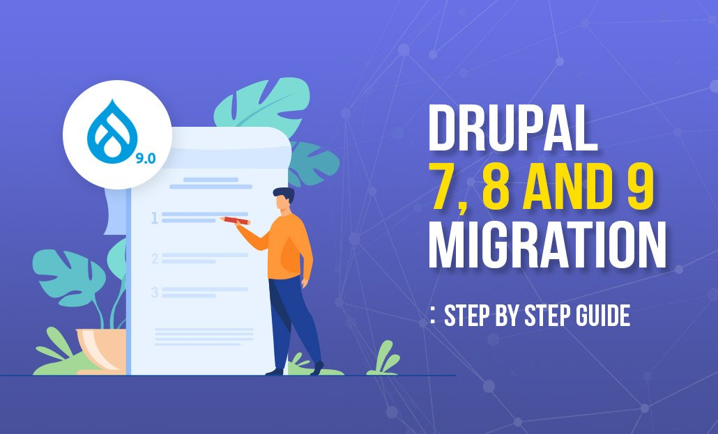 Drupal 7, 8 and 9 Migration: Step by step Guide