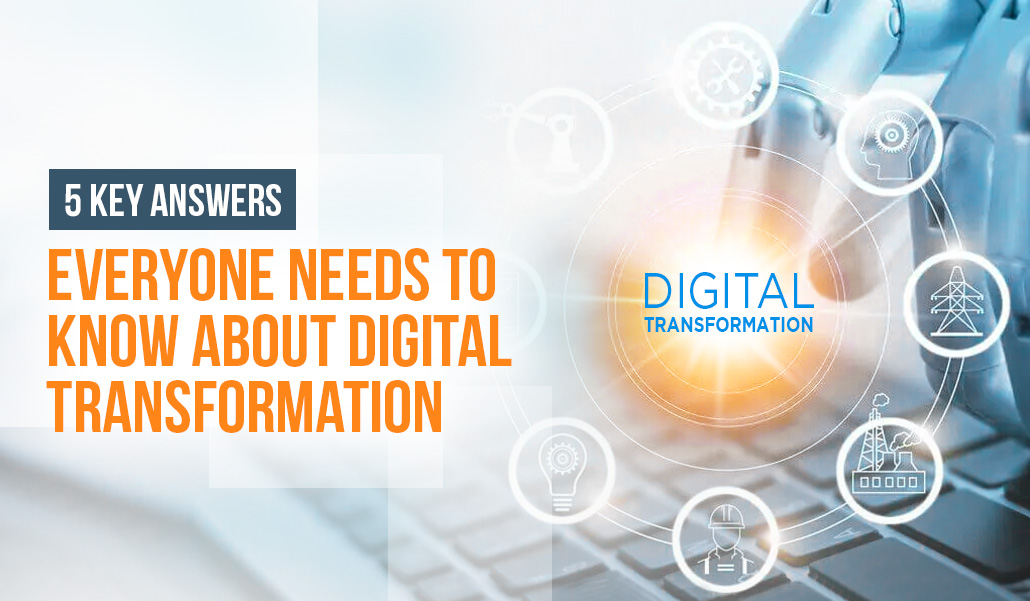 5 Key Answers Everyone Needs to Know About Digital Transformation