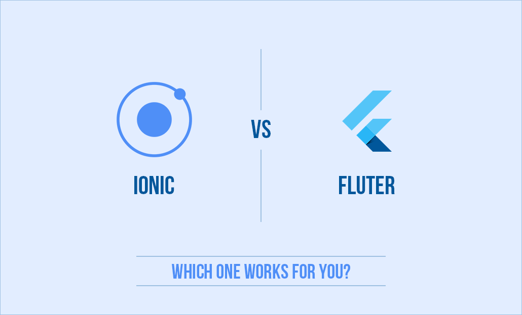 Ionic vs. Flutter: Which one Works for You?