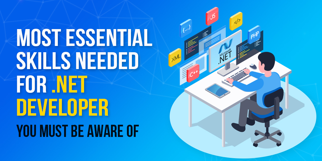 Most Essential Skills Needed For .NET Developer You Must Be Aware Of