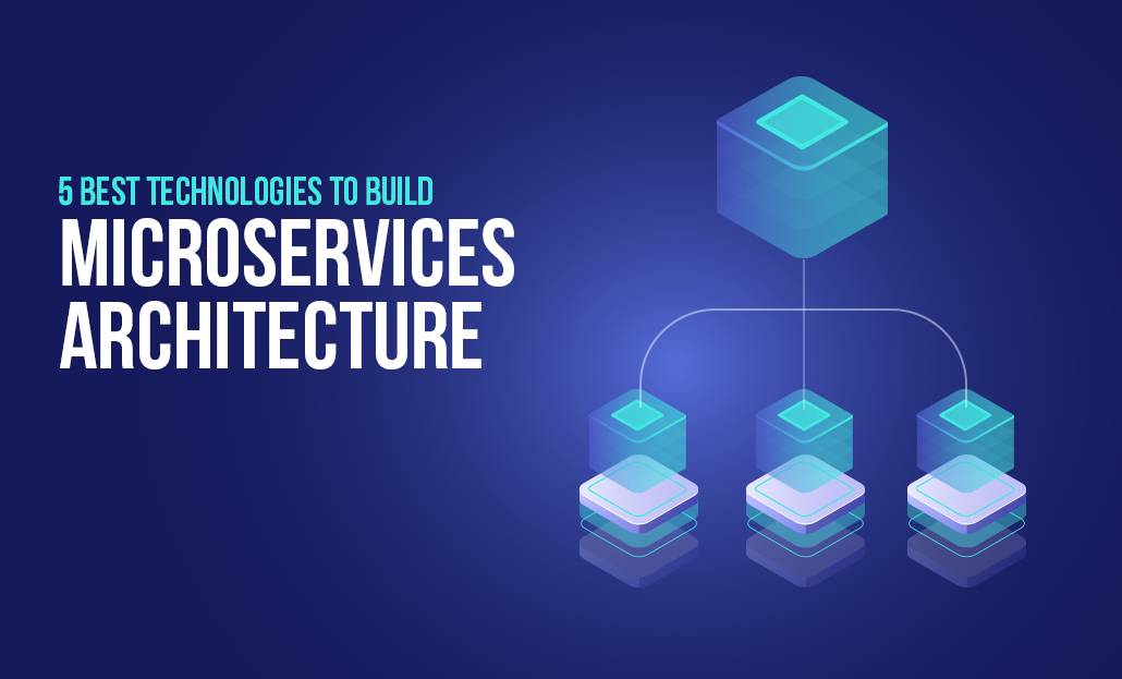 5 Best Technologies To Build Microservices Architecture