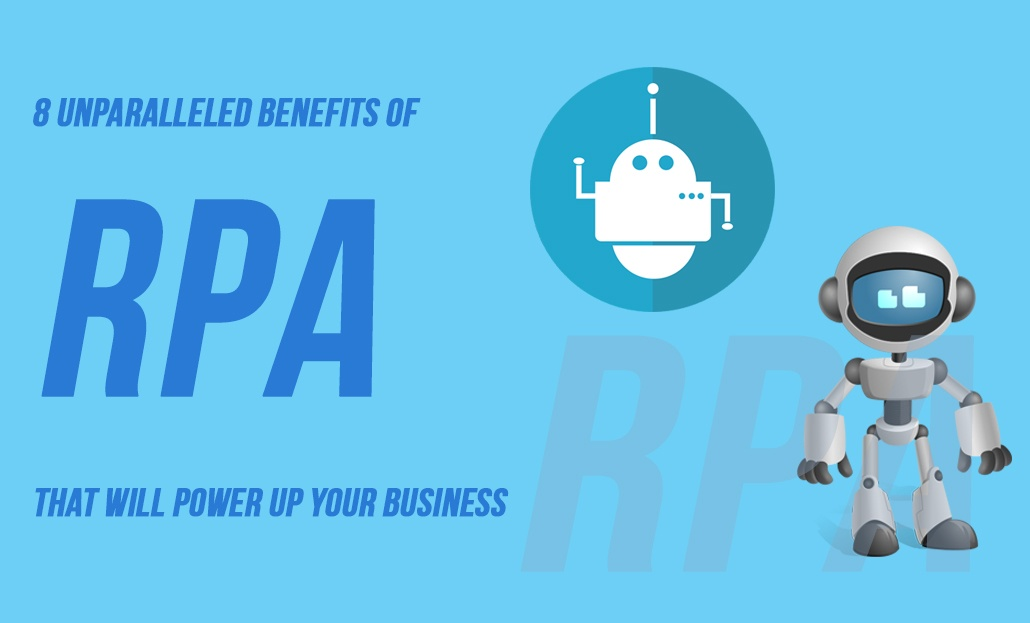 8 Unparalleled Benefits of RPA That Will Power Up Your Business