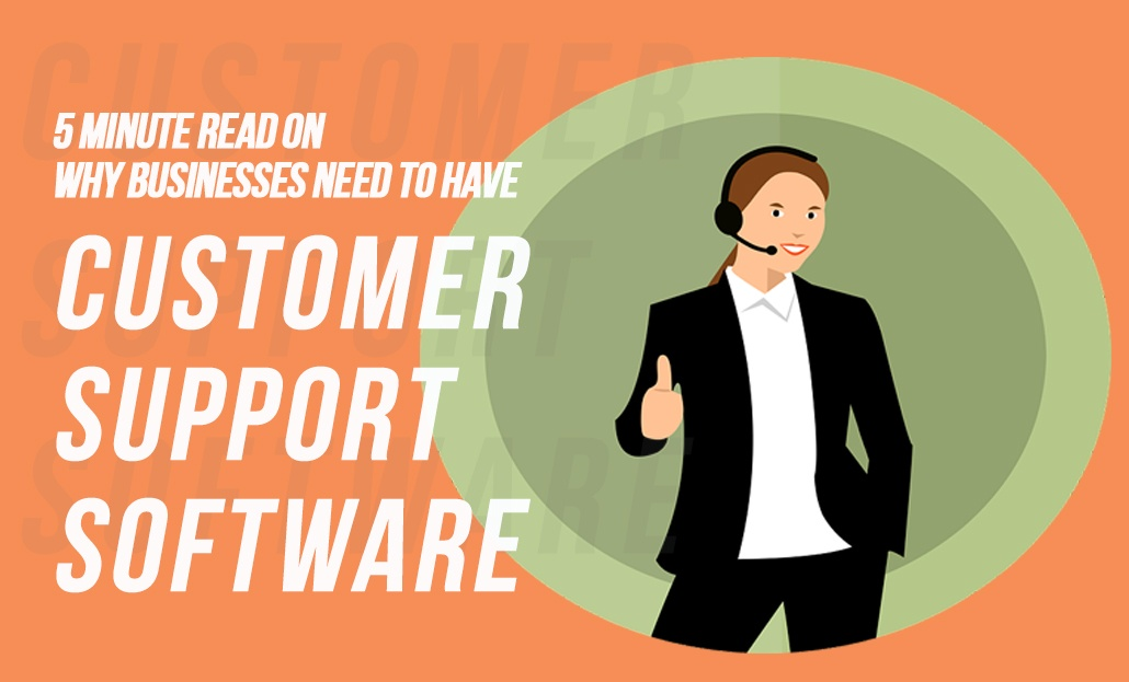 5 Minute Read On Why Businesses need to have Customer Support Software