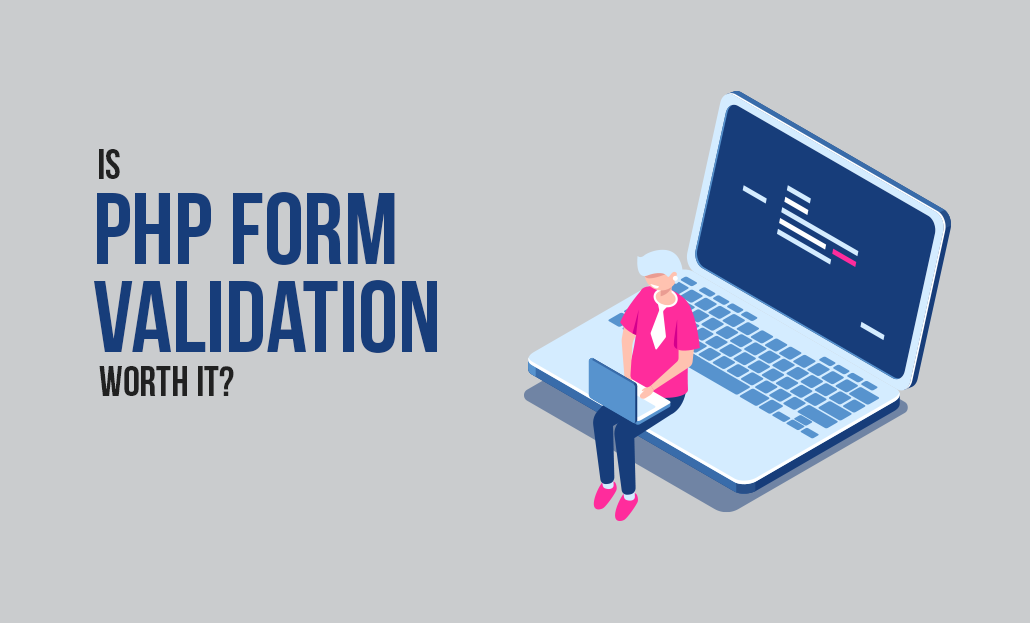 Is PHP Form Validation Worth It?
