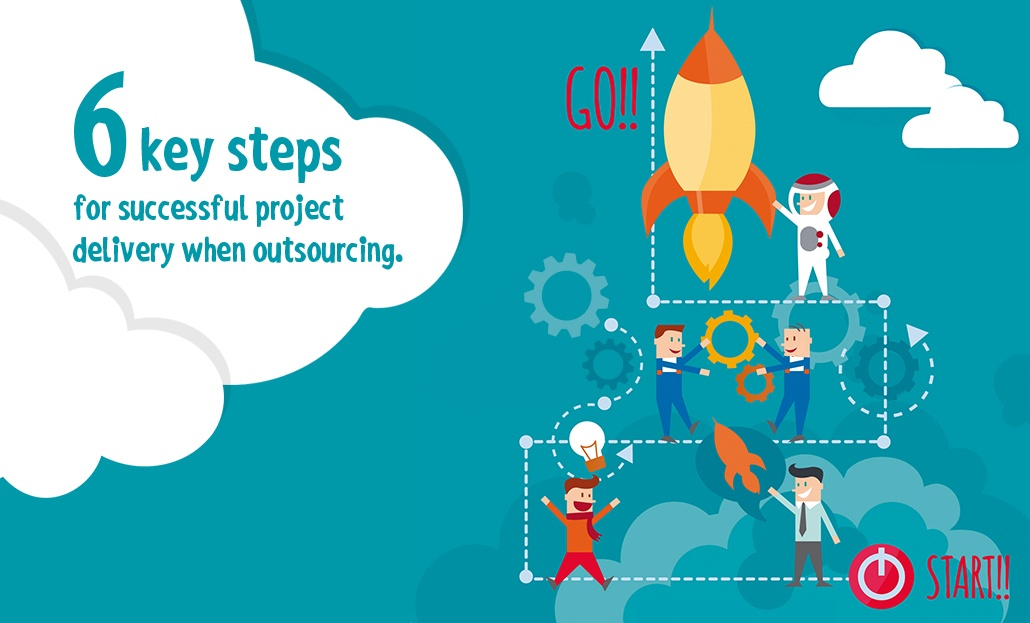 6 Key Steps For Successful Project Delivery When Outsourcing