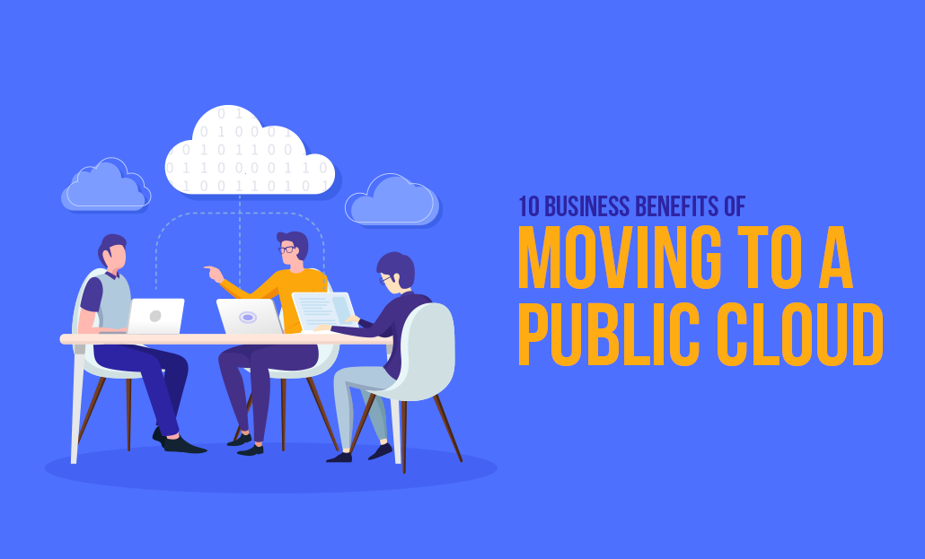 10 Business Benefits Of Moving To Public Cloud