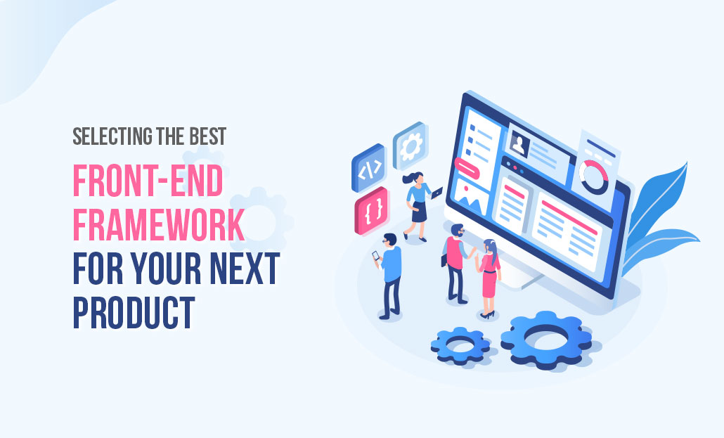 Selecting The Best Front-End Framework For Your Next Product