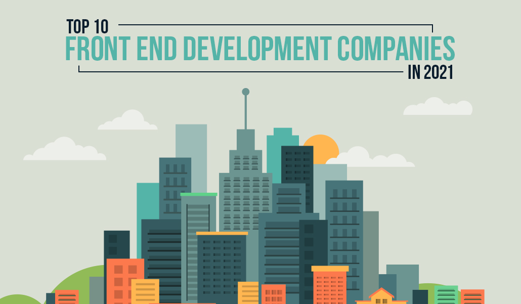 Top 10 Front End Development Companies In 2021